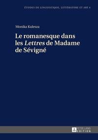 Monika Kulesza - Le romanesque dans les Lettres de Madame de Sévigné.