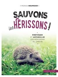 Monika Neumeier - Sauvons les hérissons ! - Protéger et accueillir les hérissons au jardin.