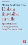 Monika Salzbrunn - L'islam (in)visible en ville - Appartenances et engagements dans l'espace urbain.