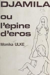 Monika Ulke - Djamila - Ou L'épine d'Éros.