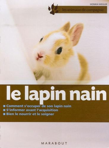 Monika Wegler - Le lapin nain - Bien le soigner, Bien le nourrir, Bien le comprendre.