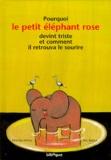 Monika Weitze et Eric Battut - Pourquoi le petit éléphant rose devint triste et comment il retrouva le sourire.
