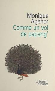 Monique Agénor - Comme un vol de papangÂ.