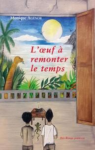 Monique Agénor - L'oeuf à remonter le temps.