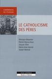 Monique Alexandre et Patrick Descourtieux - Le catholicisme des pères.