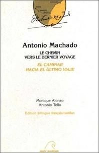 Monique Alonso et Antonio Tello - Antonio Machado : le chemin vers le dernier voyage.