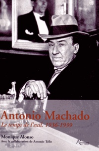 Monique Alonso - Antonio Machado - Le temps de l'exil, 1936-1939.