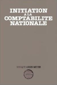 Monique Anson-Meyer - Initiation a la comptabilite nationale.