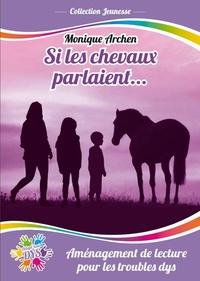 Monique Archen - Si les chevaux parlaient.....