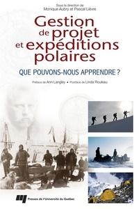 Monique Aubry et Pascal Lièvre - Gestion de projet et expéditions polaires - Que pouvons-nous apprendre ?.