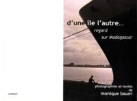Monique Bauer - D'une île l'autre... - Regard sur Madagascar.