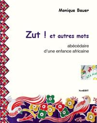 Monique Bauer - Zut ! et autres mots - Abécédaire d'une enfance africaine.