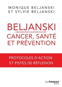 Monique Beljanski et Sylvie Beljanski - Beljanski - Cancer, santé et prévention - Protocoles d'action et pistes de réflexion.