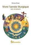 Monique Berger - Vivre l'année liturgique avec les enfants - Guide pratique pour les parents et les éducateurs de la foi.