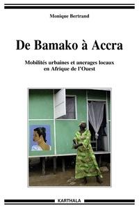 Monique Bertrand - De Bamako à Accra - Mobilités urbaines et ancrages locaux en Afrique de l'ouest.