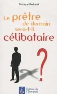 Monique Bertrand - Le prêtre de demain sera-t-il célibataire ?.