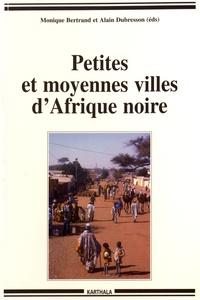 Monique Bertrand et Alain Dubresson - Petites et moyennes villes d'Afrique noire.