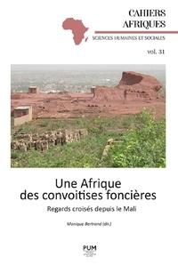 Monique Bertrand - Une Afrique des convoitises foncières - Regards croisés depuis le Mali.