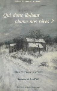 Monique Beurtheret-Cazali et André Besson - Qui donc, là-haut, plume nos rêves ? - Jadis en Franche-Comté.