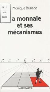 Monique Béziade et Bernard Colasse - La monnaie et ses mécanismes.