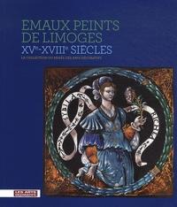 Emaux peints de Limoges XVe-XVIIIe siècles - La collection du musée des arts décoratifs.pdf