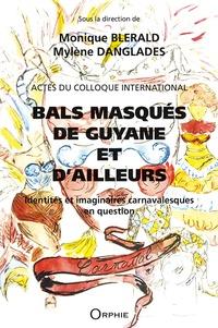 Monique Blérald et Mylène Danglades - Bals masqués de Guyane et d'ailleurs - Identités et imaginaires carnavalesques en question.