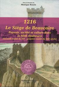 Monique Bourin - 1216, le siège de Beaucaire - Pouvoir, société et culture dans le Midi rhodanien (seconde moitié du XIIe - première moitié du XIIIe siècle).
