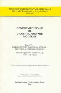 Monique Bourin et Pascal Chareille - Genèse médiévale de l'anthroponymie moderne. TomeV-1: Intégration et exclusion sociale, lectures anthroponymiques - Serfs et dépendants au MoyenÂge (VIIIe-XIIesiècle).