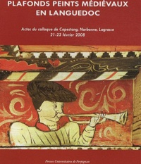 Monique Bourin et Philippe Bernardi - Plafonds peints médiévaux en Languedoc - Actes du colloque de Capestang, Narbonne, Lagrasse, 21-23 février 2008.