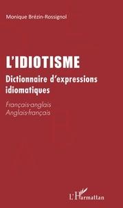 Livres gratuits en ligne et à télécharger L'idiotisme  - Dictionnaire d'expressions idiomatiques. Français-anglais, Anglais-Français (Litterature Francaise) 9782343193298 par Monique Brézin-Rossignol