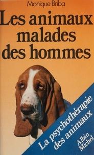 Monique Briba - Les Animaux malades des hommes - La psychothérapie des animaux.