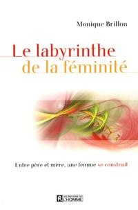 Monique Brillon - Le labyrinthe de la féminité.