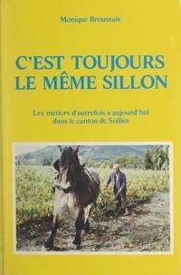 Monique Broussais et Josette Barbaroux - C'est toujours le même sillon - Les métiers d'autrefois à aujourd'hui dans le canton de Solliès.