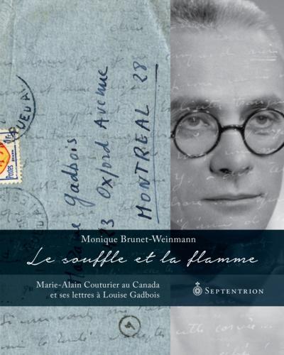 Le Souffle et la Flamme. Marie-Alain Couturier au Canada et ses lettres à Louise Gadbois