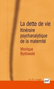 Monique Bydlowski - La dette de vie - Itinéraire psychanalytique de la maternité.