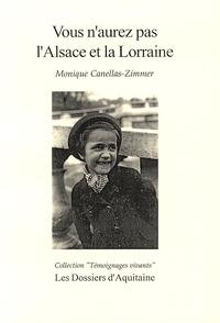 Monique Canellas-Zimmer - Vous n'aurez pas l'Alsace et la Lorraine.