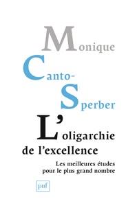 Monique Canto-Sperber - L'oligarchie de l'excellence - Les meilleures études pour le plus grand nombre.