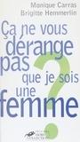 Monique Carras et Brigitte Hemmerlin - Ça ne vous dérange pas que je sois une femme ?.
