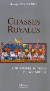 Monique Castaignède - Chasses royales - Chroniques au temps du roi Arthur.