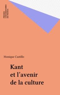 Monique Castillo - Kant et l'avenir de la culture.