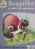 Monique Caviale et Roger Bussemey - Roupillet, le petit loir paresseux.