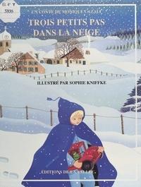 Monique Cazali et Sophie Kniffke - Trois petits pas dans la neige.