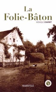 Monique Chainet - La Folie-Bâton - Histoire d'une quête.