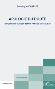 Monique Charles - Apologie du doute - Réflexions sur les temps passés et actuels.