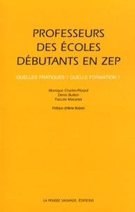 Monique Charles-Pézard et Denis Butlen - Professeurs des écoles débutants en ZEP - Quelles pratiques ? Quelle formation ?.