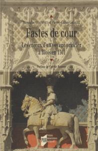 Monique Chatenet et Pierre-Gilles Girault - Fastes de cour - Les enjeux d'un voyage princier à Blois en 1501.