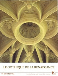 Le gothique de la Renaissance- Edition français-anglais-italien-espagnol - Monique Chatenet |