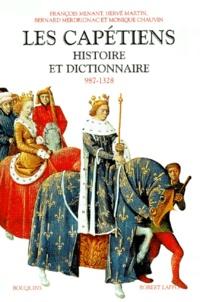 Monique Chauvin et Hervé Martin - LES CAPETIENS. - Histoire et dictionnaire 987-1328.
