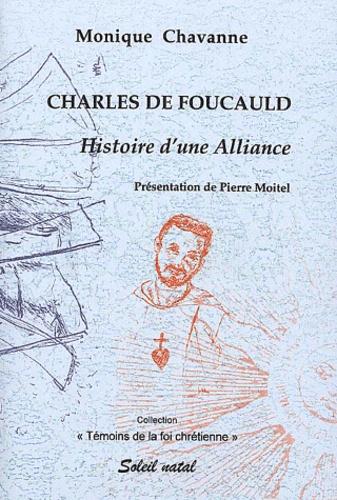 Monique Chavanne - Charles de Foucauld. - Histoire d'une Alliance.