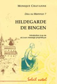 Monique Chavanne - HILDEGARDE DE BINGEN, DIEU OU MAMMON ? Introduction à sa vie et à son message prophétique.